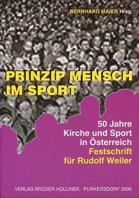 Prinzip Mensch im Sport. 50 Jahre Kirche und Sport - Festschrift für Rudolf Weiler: ...