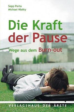 Die Kraft der Pause - Wege aus dem Burn-out.: Porta, Sepp und Michael Hlatky:
