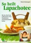 So heilt Lapachotee - Mit der Kraft des indianischen Tees Krankheiten und Beschwerden heilen.: ...