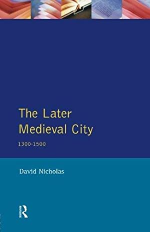 The Later Medieval City: 1300-1500. Pearson Education.: Nicholas, David: