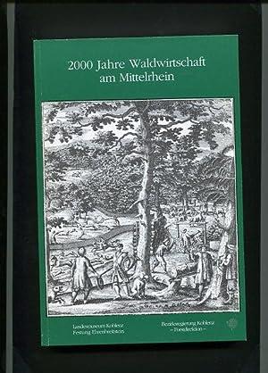2000 Jahre Waldwirtschaft am Mittelrhein. Begleitpublikation zur Sonderausstellung des ...