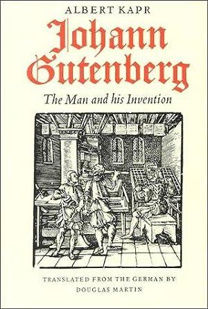 Johann Gutenberg: The Man and His Invention.: Kapr, Albert: