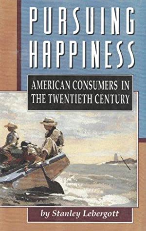 Pursuing Happiness - American Consumers in the Twentieth Century.: Lebergott, Stanley: