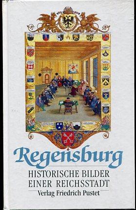 Regensburg - Historische Bilder einer Reichsstadt. Beiträge: Kolmer, Lothar (Hrsg.):