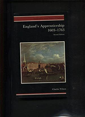 England's Apprenticeship, 1603-1763. Society & Economic History of English.: Wilson, ...
