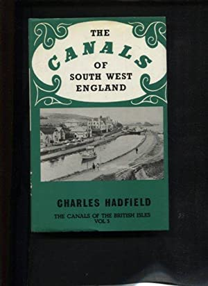 The Canals of South West England (Canals of the British Isles, Volume 3). With plates and maps.: ...