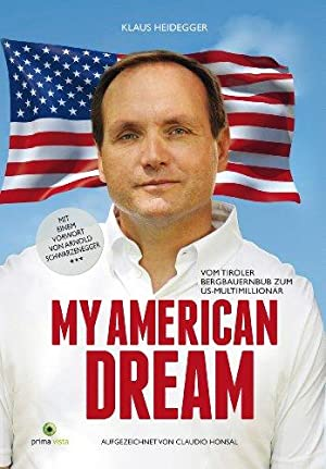 My American dream : vom Tiroler Bergbauernbub zum US-Multimillionär.
