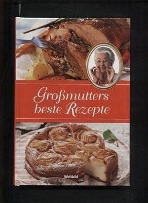 Großmutters beste Rezepte.: ohne Verfasserangabe: