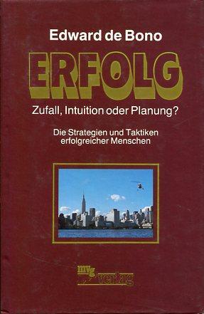 Erfolg - Zufall, Intuition oder Planung? Die Strategien u. Taktiken erfolgreicher Menschen. Edward ...