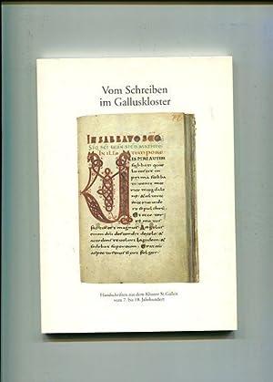 Vom Schreiben im Galluskloster - Handschriften aus dem Kloster St. Galler vom 8. is 18. Jahrhundert...