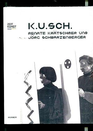 K.U.SCH. - Renate Krätschmer und Jörg Schwarzenberger.: Schantl, Alexandra (Hrsg.),