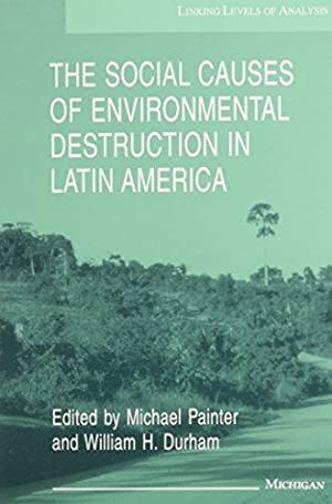 The Social Causes of Environmental Destruction in Latin America. Linking Levels of Analysis.: ...