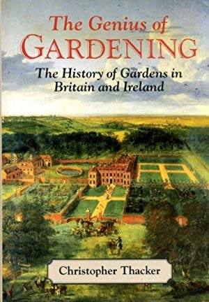 The Genius of Gardening - The History of Gardens in Britain and Ireland.: Thacker, Christopher: