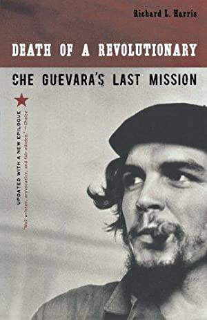 Death of a Revolutionary - Che Guevara's Last Mission.: Harris, Richard L.: