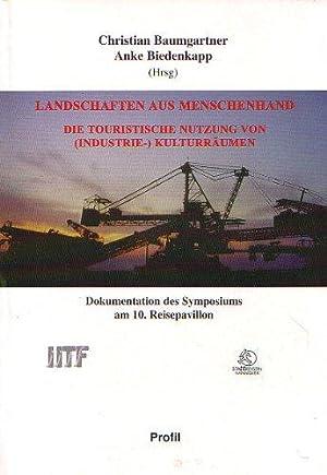 Landschaft aus Menschenhand - Die touristische Nutzung von ( Industrie- )Kulturräumen.: ...