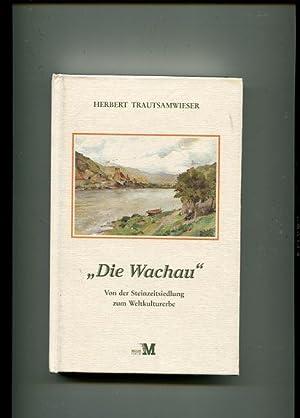 Die Wachau - von der Steinzeitsiedlung zum Weltkulturerbe.: Trautsamwieser, Herbert: