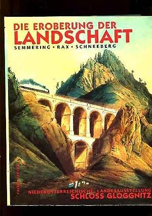Die Eroberung der Landschaft - Semmring, Rax, Schneeberg. Katalog zur Niederösterreichischen ...