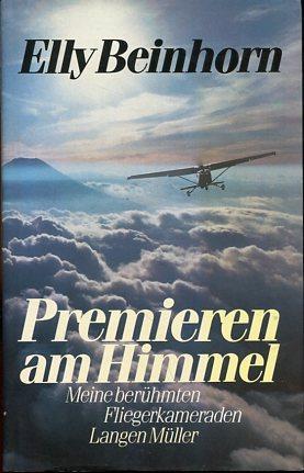 Premieren am Himmel - Meine berühmten Fliegerkameraden.: Beinhorn, Elly: