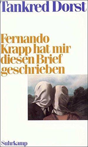 Fernando Krapp hat mir diesen Brief geschrieben: Dorst, Tankred: