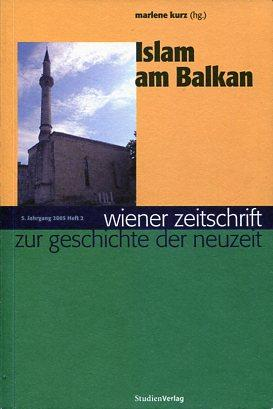 Islam am Balkan. Wiener Zeitschrift zur Geschichte: Kurz, Marlene (Hrsg.):