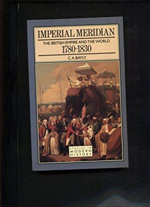 Imperial Meridian: The British Empire and the: Bayly, C.A.: