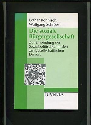 Die soziale Bürgergesellschaft - zur Einbindung des: Böhnisch, Lothar und