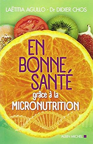 En Bonne Sante Grace a la Micronutrition.: Laetitia, Agullo et