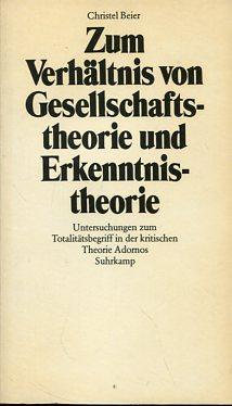 Zum Verhältnis von Gesellschaftstheorie und Erkenntnistheorie -: Beier, Christel: