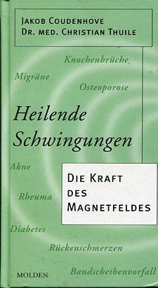 Heilende Schwingungen. Die Kraft des Magnetfeldes.: Coudenhove-Kalergi, Jakob und