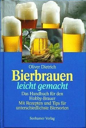 Bierbrauen leicht gemacht - das Handbuch für: Dietrich, Oliver: