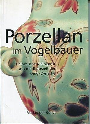 Porzellan im Vogelbauer - Chinesische Kleinkunst aus: Höhne, Wolfgang: