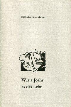 Wia a Joahr is das Lebn. Gedichte: Rudnigger, Wilhelm: