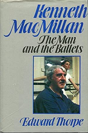 Kenneth MacMillan - The Man and the Ballets. With a foreword by Dame Ninette de Valois.