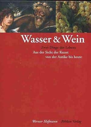 Wasser und Wein - zwei Dinge des: Hofmann, Werner [Hrsg.]
