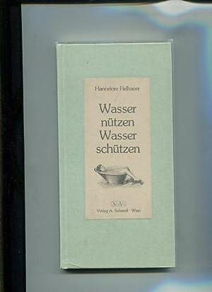 Wasser nützen, Wasser schützen: Fielhauer, Hannelore: