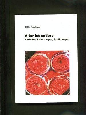 Alter ist anders ! Berichte, Erfahrungen, Erzählungen: Bradovka, Hilde:
