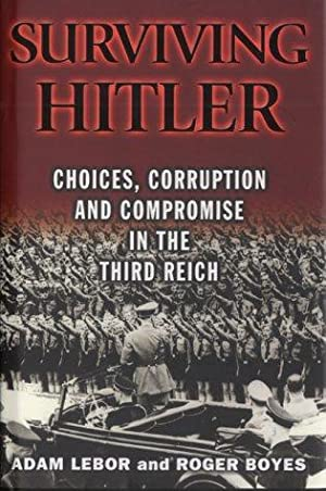 Surviving Hitler Corruption and Compromise in the Third Reich: LeBor, Adam und Roger Boyes: