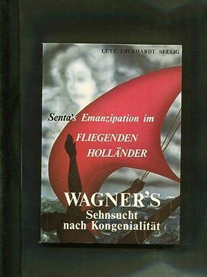 Wagners Sehnsucht nach Kongenialität. Sentas Emanzipation im Fliegenden Holländer.: E ...