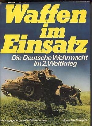 Waffen im Einsatz die deutsche Wehrmacht im 2. Weltkrieg: Zentner, Christian als Herausgeber: