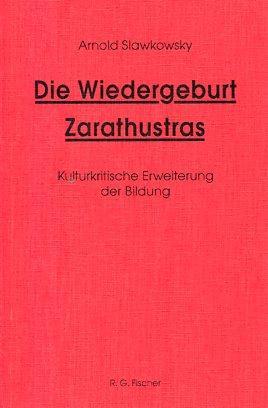 Die Wiedergeburt Zarathustras Kulturkritische Erweiterung der Bildung: Slawkowsky, Arnold: