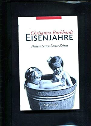 Eisenjahre - Die heiteren Seiten härterer Zeiten.: Burkhardt, Chrisanna: