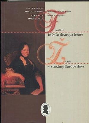 Auf den Spuren Maria Theresias : Sammelband zum Symposium Frauen in Mitteleuropa Heute = Po stop&...