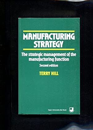 Manufacturing Strategy The strategic management of the: Hill, Terry: