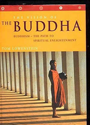 The Vision of the Buddha: Buddhism-The Path to Spiritual Enlightenment: Lowenstein, Tom:
