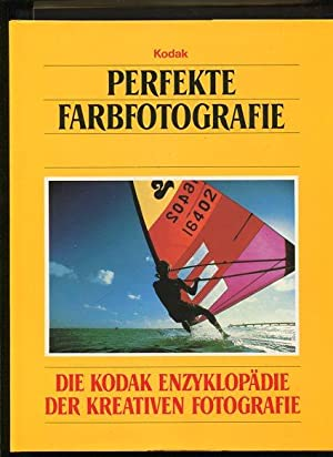 Perfekte Farbfotografie Die Kodak-Enzyklopädie der kreativen Fotografie: Tresidder, Jack Redaktion: