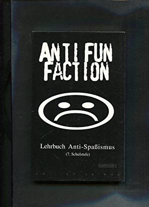 Anti Fun Faction. Lehrbuch Anti-Spaßismus (7. Schulstufe). Sumpfbuch: o.A. :