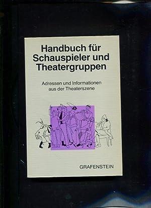 Handbuch für Schauspieler und Theatergruppen Adressen und Informationen aus der Theaterszene: ...