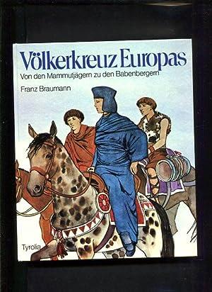 Völkerkreuz Europas von d. Mammutjägern zu d. Babenbergern; Österreichs Ur- u. ...