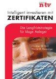 Intelligent investieren mit Zertifikaten : die Langfriststrategie für kluge Anleger. Werner H....