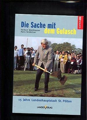 Die Sache mit dem Gulasch 15 Jahre Landeshauptstadt St. Pölten Festschrift zum 75. Geburtstag ...
